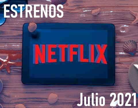 Estrenos de Netflix para Julio 2021