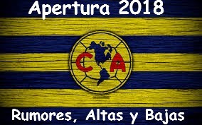 Rumores, Altas, Bajas del América para el Apertura 2018