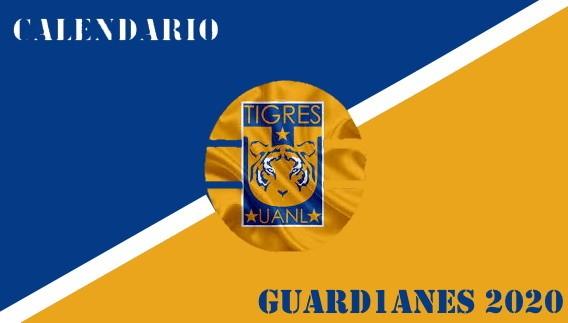 Calendario Tigres – Torneo Guard1anes 2020