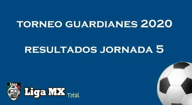 Resultados de la Jornada 5 de Guardianes 2020