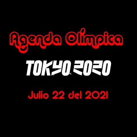 Agenda del día  Jueves 22 de Julio del 2021 – Juegos Olímpicos Tokio 2020