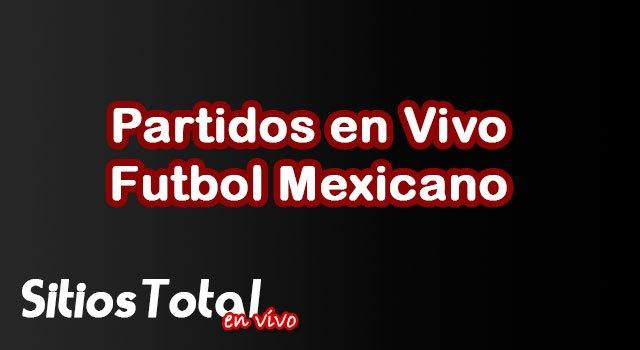 Partidos en Vivo Futbol Mexicano