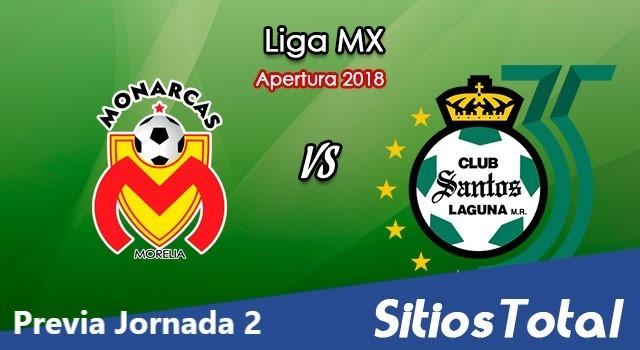 Previa Monarcas Morelia vs Santos – J2 Apertura 2018