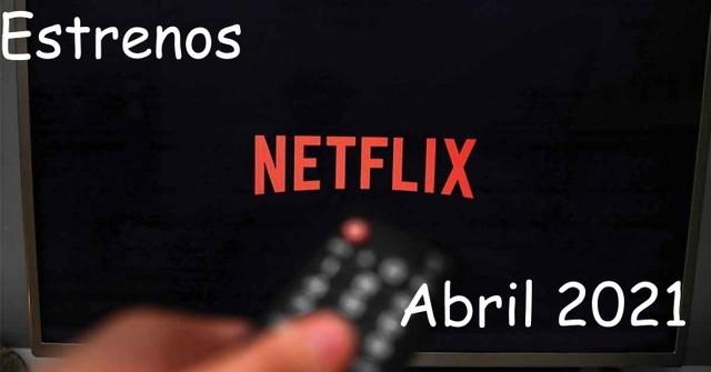 Estrenos Netflix Abril 2021