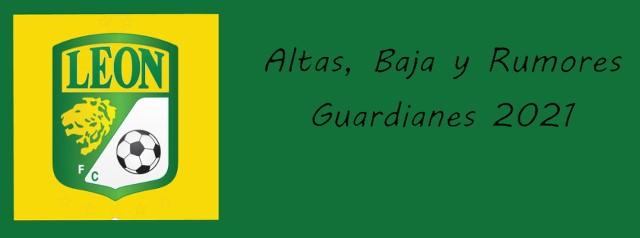 Altas, Bajas y rumores del León para el Guardianes 2021