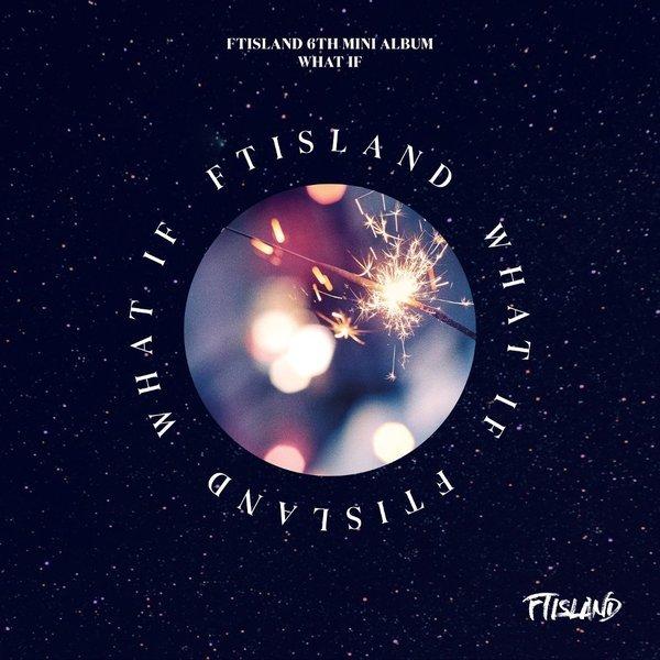 Download [Mini Album] FTISLAND – 6TH MINI ALBUM [WHAT IF